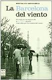 Barcelona del viento, la: Un viaje por los lugares de la Barcelona secreta inspirados por LA SOMBRA DEL VIENTO