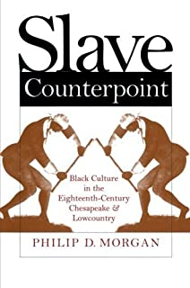 Slave Counterpoint: Black Culture in the Eighteenth-Century Chesapeake and Lowcountry (Published by the Omohundro Institut...