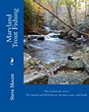 Maryland Trout Fishing: The Stocked and Wild Rivers, Streams, Lakes and Ponds (Catchguide Series)