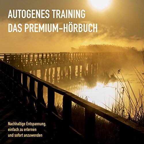 Autogenes Training: Das Premium-Hörbuch - Nachhaltige Entspannung, einfach zu erlernen und sofort anzuwenden