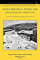 Haifa Before & After 1948 - Narratives of a Mixed City