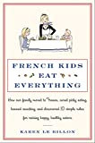 French Kids Eat Everything: How Our Family Moved to France, Cured Picky Eating, Banned Snacking, and...