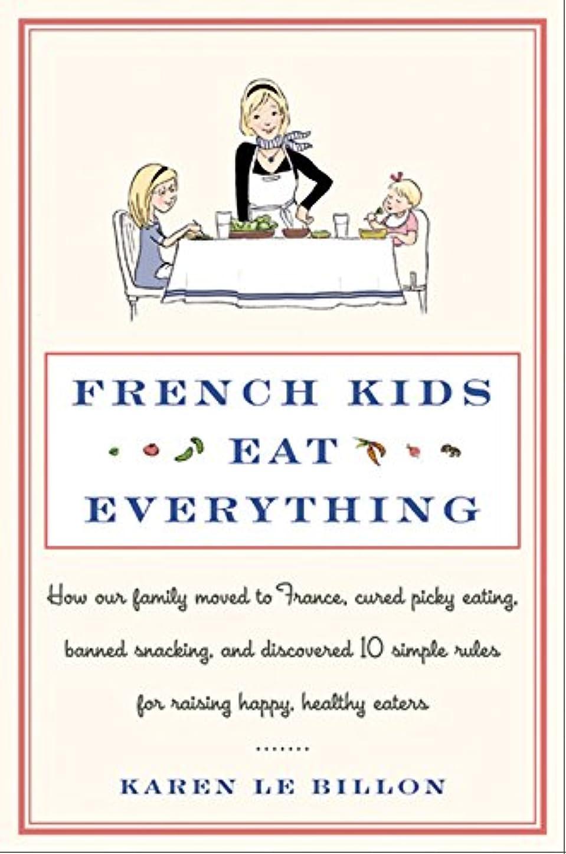ノート有名人ガレージFrench Kids Eat Everything: How Our Family Moved to France, Cured Picky Eating, Banned Snacking, and Discovered 10 Simple Rules for Raising Happy, Healthy Eaters (English Edition)