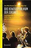 Das Konzertpublikum der Zukunft: Forschungsperspektiven, Pra