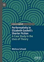 Performativity in Elizabeth Gaskell's Shorter Fiction: A Case Study in the Uses of Theory