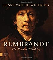 Rembrandt. The Painter Thinking by Ernst van de Wetering(2016-03-03)