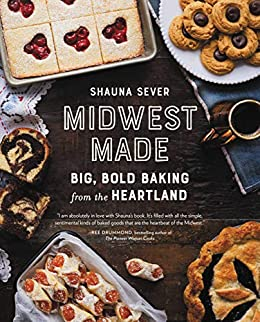 Midwest Made: Big, Bold Baking from the Heartland by [Shauna Sever]
