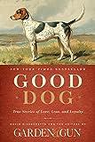 Good Dog: True Stories of Love, Loss, and Loyalty (Garden & Gun Books, 2)