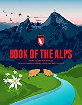 Book of the Alps: Facts, figures and stories in over 1000 infographics, maps and illustrations