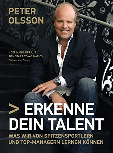 Erkenne dein Talent: Was wir von Spitzensportlern und Topmanagern lernen können. Mit einem Vorwort von Franz Beckenbauer.