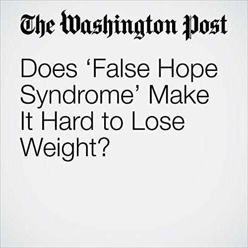 Does 'False Hope Syndrome' Make It Hard to Lose Weight? copertina