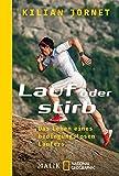 Lauf oder stirb: Das Leben eines bedingungslosen Läufers