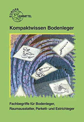 Kompaktwissen Bodenleger: Fachbegriffe für Bodenleger, Raumausstatter, Parkett- und Estrichleger