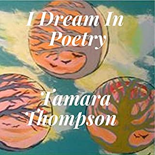 I Dream in Poetry                   By:                                                                                                                                 Tamara Thompson                               Narrated by:                                                                                                                                 Adrienne White                      Length: 1 hr and 9 mins     Not rated yet     Overall 0.0