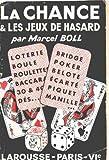La chance et les jeux de hasard, loterie, boule, roulettes, baccara, 30 & 40, dés, bridge, poker, belote, écarté, piquet, manille.
