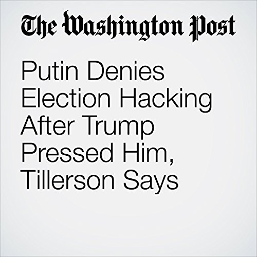 Putin Denies Election Hacking After Trump Pressed Him, Tillerson Says copertina