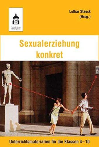 Sexualerziehung konkret: Unterrichtsmaterialien für die Klassen 4-10