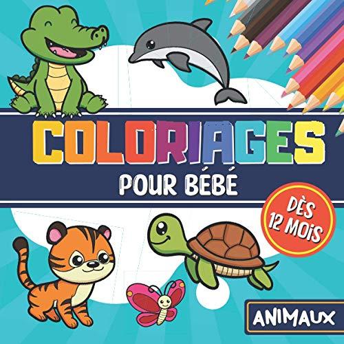 Coloriages pour bébé, dès 12 mois - Animaux: cahier de coloriage pour enfants à partir de 1 an : 40 animaux mignons avec leurs noms