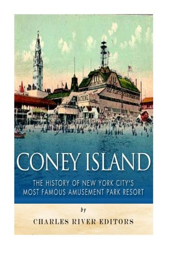 Download Coney Island: The History of New York City's Most Famous Amusement Park Resort 1519605218