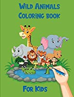 Cute Wild Animals Coloring Book For Kids: A Fun Coloring Book for Toddlers (Activity Book for Kids Ages 2-8)