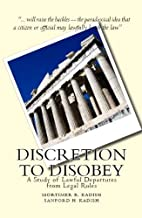 Discretion to Disobey:  A Study of Lawful Departures from Legal Rules (Classics of Law & Society)