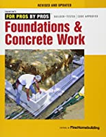 Foundations & Concrete Work (For Pros By Pros)