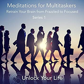 Guided Meditations for Multitaskers, Retrain Your Brain from Frazzled to Focused