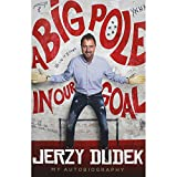 Jerzy Dudek: A Big Pole in Our Goal - Autobiography