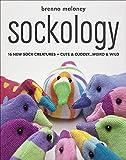 Sockology: 16 New Sock Creatures, Cute & Cuddly ... Weird & Wild
