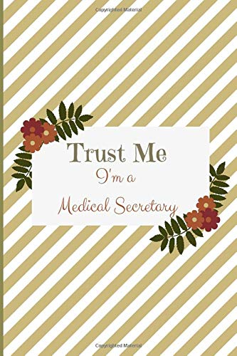 Trust me I'm a Medical Secretary: Gift for Medical Secretary, Customized Journal Diary, Decorated In