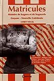 Matricules : Histoire de bagnes et de bagnards (1907-1914) Guyane, Nouvelle-Calédonie
