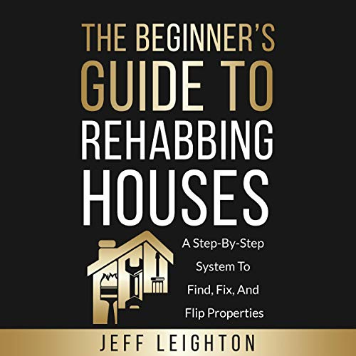 The Beginner's Guide to Rehabbing Houses cover art