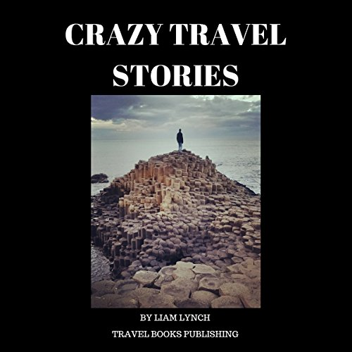 Crazy Travel Stories: A collection of Crazy Travel Stories from around the world audiobook cover art