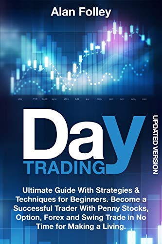 Day Trading: Ultimate Guide With Strategies & Techniques for Beginners. Become a Successful Trader With Penny Stocks, Option, Forex and Swing Trade in ... a Living (Updated Version) (English Edition)