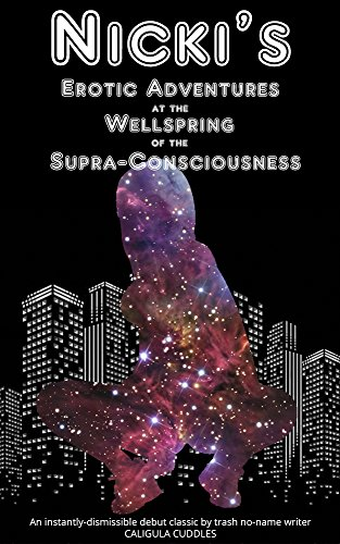 Nicki's Erotic Adventures at the Wellspring of the Supra-Consciousness (English Edition)