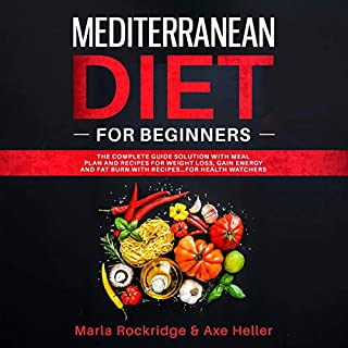 Mediterranean Diet for Beginners     The Complete Guide Solution with Meal Plan and Recipes for Weight Loss, Gain Energy and Fat Burn with Recipes...for Health Watchers              Written by:                                                                                                                                 Marla Rockridge,                                                                                        Axe Heller                               Narrated by:                                                                                                                                 Carol Weakland                      Length: 3 hrs and 23 mins     Not rated yet     Overall 0.0