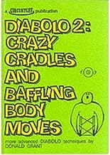 [(Diabolo 2: Crazy Cradles and Baffling Body Moves - More Advanced Diabolo Techniques * * )] [Author: Donald Grant] [Apr-1993]