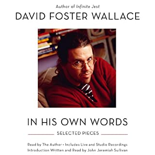 David Foster Wallace: In His Own Words                   By:                                                                                                                                 David Foster Wallace                               Narrated by:                                                                                                                                 David Foster Wallace                      Length: 8 hrs and 52 mins     217 ratings     Overall 4.6
