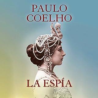 La espía [The Spy]                   By:                                                                                                                                 Paulo Coelho                               Narrated by:                                                                                                                                 Catalina Muñoz,                                                                                        Rolando Silva                      Length: 3 hrs and 42 mins     103 ratings     Overall 4.1
