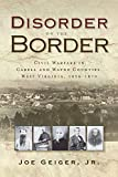 Disorder on the Border: Civil Warfare in Cabell and Wayne Counties, West Virginia, 1856-1870