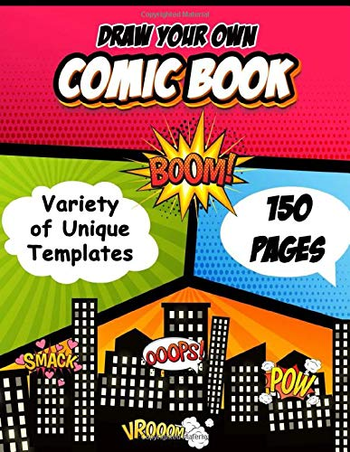 Draw your Own Comic Book - 150 pages with Variety of Unique Templates: Blank Comic notebook Journal Strip Templates for Drawing comics, manga and ... , Adults , Teens and Kids (boys and girls)
