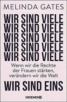 Wir sind viele, wir sind eins: Wenn wir die Rechte der Frauen stärken, verändern wir die Welt (German Edition) by [Melinda Gates, Elisabeth Liebl]