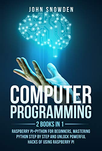 Computer programming: 2 books in 1: raspberry pi+Python for beginners, Mastering Python Step By Step and Unlock Powerful Hacks