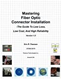 Mastering Fiber Optic Connector Installation: A Guide To Low Loss, Low Cost, And High Reliability