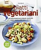 Piatti vegetariani con tante proposte per antipasti, stuzzichini, zuppe, insalate, piatti unici e dessert. Ediz. illustrata