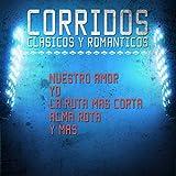 Corridos Clasicos y Romanticos - Nuestro Amor, Yo, La Ruta Mas Corta, Alma Rota, Y Mas