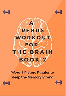 A Rebus Workout for the Brain Book 2: Word & Picture Puzzles to Keep the Memory Strong