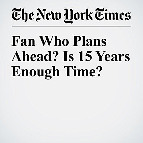 Fan Who Plans Ahead? Is 15 Years Enough Time? audiobook cover art