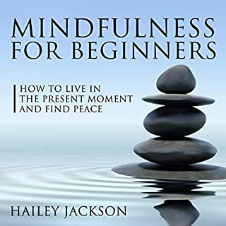 Mindfulness for Beginners: How to Live in the Present Moment and Find Peace audiobook cover art