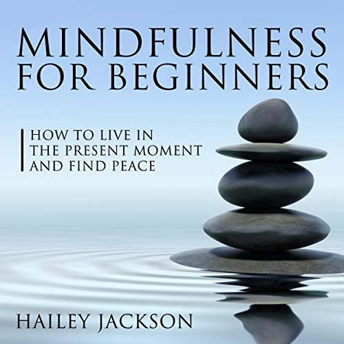 Mindfulness for Beginners: How to Live in the Present Moment and Find Peace cover art
